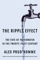 The ripple effect : the fate of freshwater in the twenty-first century / Alex Prud'homme