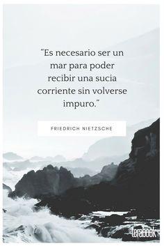 """""""Es necesario ser un mar para poder recibir una sucia corriente sin volverse impuro."""" FRIEDRICH NIETZSCHE Friedrich Nietzsche, Frases, Qoutes"""