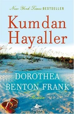 Dorothea Benton Frank Kumdan Hayaller Gerçek aşkı, ait olduğunuz yeri ve aile…
