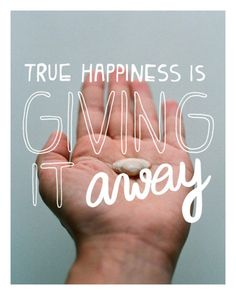 True Happiness Is Giving It Away. on the first nine  http://thefirstnine.com/social-gallery/true-happiness-is-giving-it-away