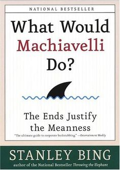 What Would Machiavelli Do?: The Ends Justify the Meanness by [Bing, Stanley]