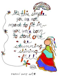 """It's this simple. You are not meant to fit in... you were born to stand out & be stunning & shining & free."""