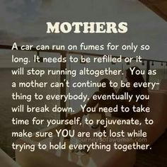 A car can run on fumes for only so long…..Mothers, don't forget to look after you! (scheduled via http://www.tailwindapp.com?utm_source=pinterest&utm_medium=twpin&utm_content=post51315184&utm_campaign=scheduler_attribution)