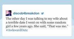 "<a href=""https://twitter.com/discob4breakdon"" target=""_blank"">Discob4breakdon</a>, who had a hilarious awkward date:"