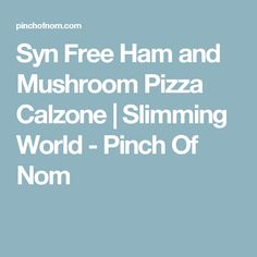Syn Free Ham and Mushroom Pizza Calzone | Slimming World - Pinch Of Nom