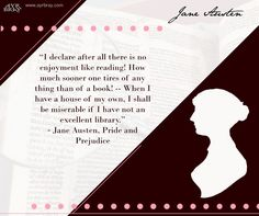 """""""I declare after all there is no enjoyment like reading! How much sooner one tires of any thing than of a book! -- When I have a house of my own, I shall be miserable if I have not an excellent library.""""  ― Jane Austen, Pride and Prejudice  This definition brought to you by regency historical author Ayr Bray. Who is also a Jane Austen fan or Janeite. Her favorite book is Pride and Prejudice."""