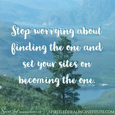 Stop worrying about finding the one and set your sites on becoming the one.