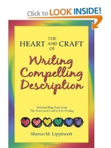 The Heart and Craft of Writing Compelling Description: Selected Blog Posts from The Heart and Craft of Life Writing: Sharon M. Lippincott: 9781482779493: Amazon.com: Books