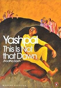 This Is Not That Dawn (Jhootha Sach by Yashpal in Hindi, 1958-60 translated by Anand (2010) Considered the most towering writer since Premchand, Yashpal's novel published in two volumes, is set in pre-Partition Lahore. Life is normal in the Bhola Pande galli until prejudiced leaders stoke communal fires. This starts a chain of barbaric events. People flee their homes, millions die and women are the worst hit. Not only does the demographic change, life changes for the people forever