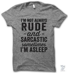 i'm not always rude and sarcastic.... sometimes i'm asleep!