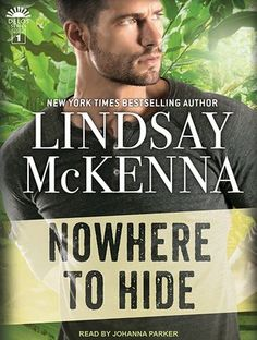 Nowhere to Hide by Lindsay McKenna Series: Delos #1 Published by: Tantor on July 5, 2016 Narrator: Johanna Parker Length: 9 hours and 37 minutes Genres: Romantic Suspense Source: Publisher Purchase: A