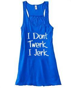 I Don't Twerk I Jerk Racerback Tank Top - Crossfit Shirt - Workout Tank Top