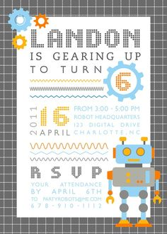 Invite. http://www.etsy.com/listing/69805516/robot-birthday-party-printable?ref=sr_gallery_2_search_submit=_search_query=robot+birthday_page=2_search_type=handmade_facet=handmade