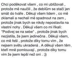 A tak si tady žijeme. Sad Stories, Powerful Words, True Words, Positive Vibes, Favorite Quotes, Poems, Inspirational Quotes, Advice, Positivity
