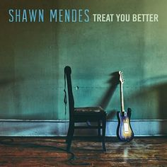 Treat You Better by Shawn Mendes - Out now on iTunes, Google Play, etc...