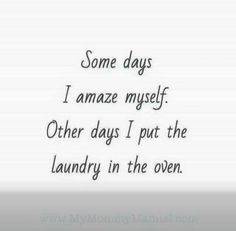 I've never I done this...but today I DID put soap into the load of clean clothes