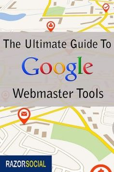 Google Webmaster Tools - The Ultimate Guide
