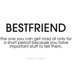 BFF. Quotes. I have never been mad at either of my BFFs