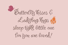 "Butterfly kisses/Ladybug hugs: We had this in The Kidlet's room in our old house, her baby room. Except that the ending was ""like a bug in a rug"". I love the idea of updating her big girl room to this."