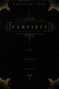 Dollysgothworld Vampires The Occult Truth By Konstantinos Discover The Strange World Of The Undead And The Proof That Creatures Of The Night Exist When