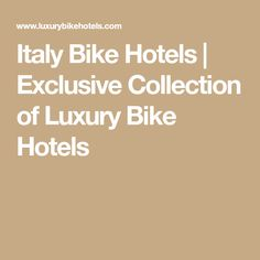 Italy Bike Hotels | Exclusive Collection of Luxury Bike Hotels Luxury Hotel Design, Enjoy Your Vacation, Exclusive Collection, Hotel Offers, Hotels, Italy, Bike, Holiday, Bicycle