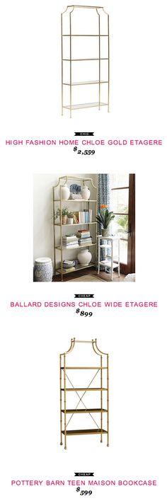 High Fashion Home Chloe Gold Etagere $2,559  -vs-  Ballard Designs Chloe Wide Etagere $899  -vs-  Pottery Barn Teen Gold Maison Bookcase $599