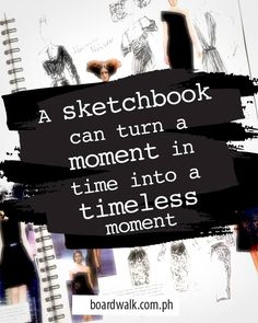 """A sketchbook can turn a moment in time into a timeless moment."" #BoardwalkPH #BoardwalkFashion  #Fashion #Inspirations instagram@BoardwalkPH www.facebook.com/BoardwalkPH www.twitter.com/BoardwalkPH"