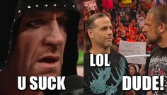haha, I'm sorry but Taker telling HHH, HBK was better than him was damn funny! And HBK thought so too!