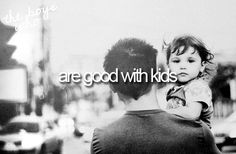 are good with kids<3
