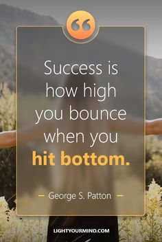 Success is how high you bounce when you hit bottom. - George S. Patton | Motivational quotes for success | Goal quotes | Passion quotes | Motivational Quotes #success #quotes #inspirational #inspired