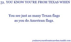 You Know You're From Texas When: You see just as many Texas flags as you do American flags.