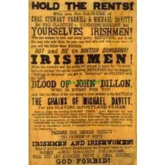 The formation & implementation of the Irish National Land League in 1879 was a significant influence on Irish Nationalism. Tenant farmers hearing the tales of the Famine & who were facing poor economic times accepted the leadership of Michael Davitt & Charles Stewart Parnell who devised a plan of resistance to eviction, relief of rent payments & the refusal to allow new tenants to replace those evicted.