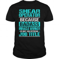 SHEAR OPERATOR Because BADASS Miracle Worker Isn't An Official Job Title T-Shirts, Hoodies, Sweatshirts, Tee Shirts (22.99$ ==► Shopping Now!)