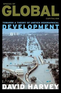 Spaces of Global Capitalism: A Theory of Uneven Geographical Development by David Harvey http://www.amazon.com/dp/1844675505/ref=cm_sw_r_pi_dp_cvNAwb0F07V2E