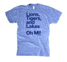 "I sooooo want this!!!  T-shirt that reads ""Lions, Tigers, and Lakes Oh MI!"" from TheSocialDept.com ($25.00)"