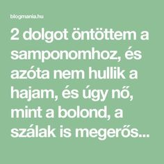 2 dolgot öntöttem a samponomhoz, és azóta nem hullik a hajam, és úgy nő, mint a bolond, a szálak is megerősödtek! – blogmania.hu Health Fitness, Hair Beauty, Homemade, Math, Blog, Wellness, Fashion, Medicine, Tips
