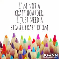 Craft Quote // I'm Not A Craft Hoarder, I Just Need A Bigger Craft Room!