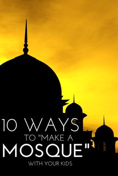 10 WAYS TO MAKE A MOSQUE WITH KIDS - Mosque Crafts, printables, lego mosque and more!