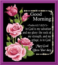 Good Morning, Psalm 62:7- May God Bless Your Day!!