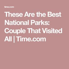 These Are the Best National Parks: Couple That Visited All | Time.com