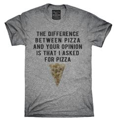 Difference Between Pizza And Your Opinion Shirt, Hoodies, Tanktops