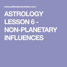 ASTROLOGY LESSON 6 - NON-PLANETARY INFLUENCES
