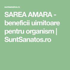 SAREA AMARA - beneficii uimitoare pentru organism | SuntSanatos.ro Good To Know, Medicine, The Body