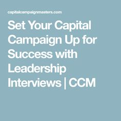 Set Your Capital Campaign Up for Success with Leadership Interviews   CCM