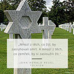 Mnozí z těch, co žijí, by zasluhovali smrt. A mnozí z těch, co zemřeli, by si zasloužili žít. - John Ronald Reuel Tolkien #život #smrt