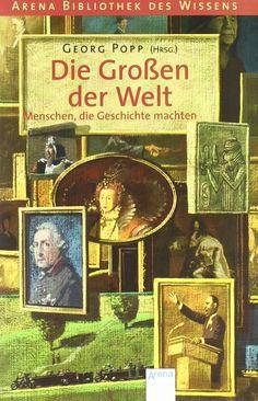Die Grossen der Welt: Menschen, die Geschichte machten: Amazon.de: Georg Popp: Bücher