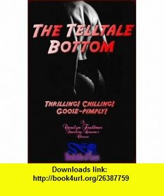 The Telltale Bottom Carolyn Faulkner ,   ,  , ASIN: B0025UVEZS , tutorials , pdf , ebook , torrent , downloads , rapidshare , filesonic , hotfile , megaupload , fileserve