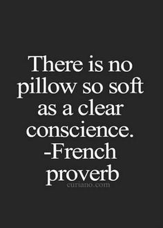 Clear conscience.