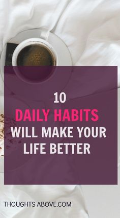 just 10 things do to everyday that will change your life for better. and make you more happy than before.