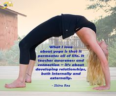"""""""What I love about yoga is that it permeates all of life. It teaches awareness and connection -- it's about developing relationships, both internally and externally."""" - Shiva Rea  http://theshiftnetwork.com/?utm_source=pinterest&utm_medium=social&utm_campaign=quote"""